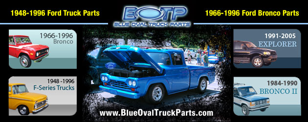 Blue Oval Truck Parts is your Ford Truck and Bronco connection.